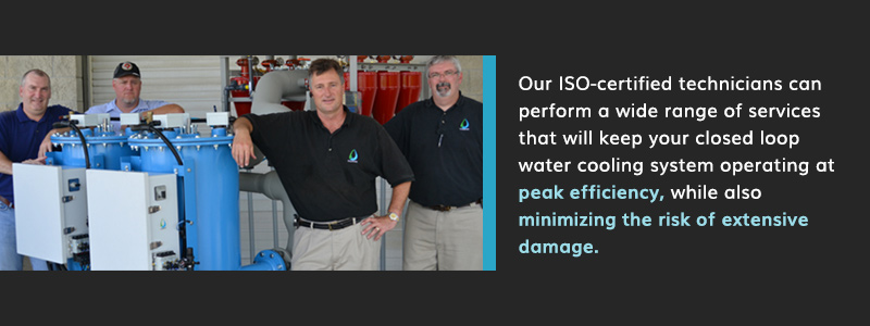 technicians can perform services to keep your closed loop system operating at peak efficiency