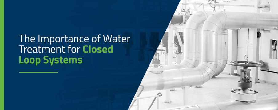 The Importance ofWater Treatment for Closed Loop Systems